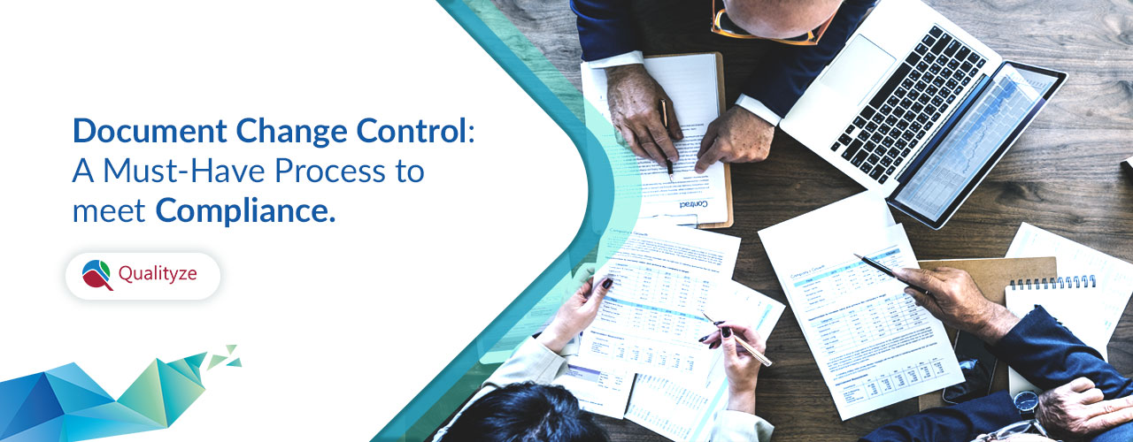 Document Change Control : A Must-Have Process to meet Compliance