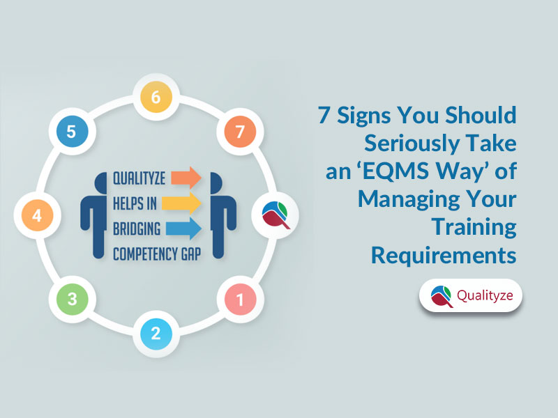 7 Signs You Should Seriously Take an 'EQMS Way' of Managing Your Training Requirements