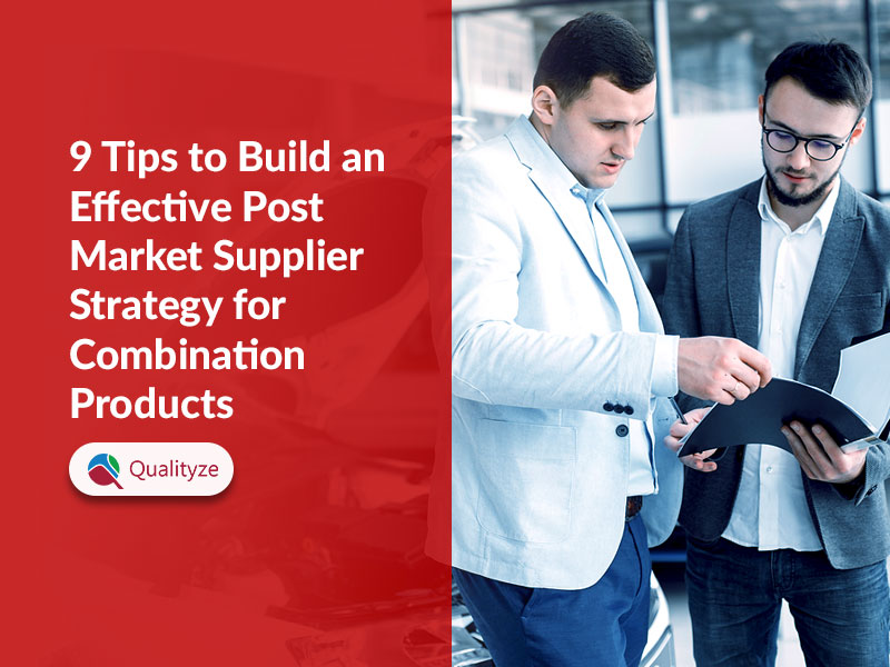 9 Tips to Build an Effective Post Market Supplier Strategy for Combination Products