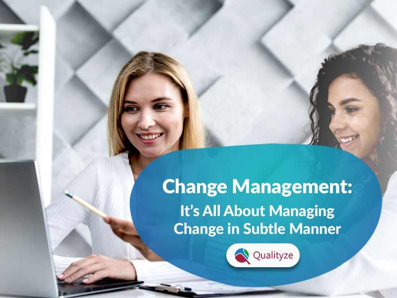 Change Management: It's All About Managing Change in Subtle Manner