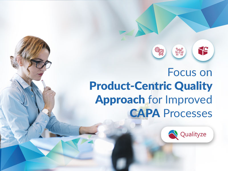 Focus on Product-Centric Quality Approach for Improved CAPA Processes