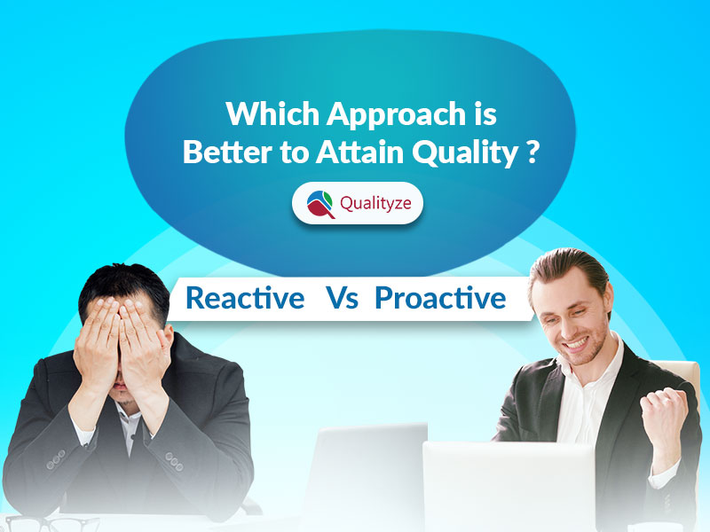 Proactive Vs Reactive : Which Approach is Better to Attain Quality
