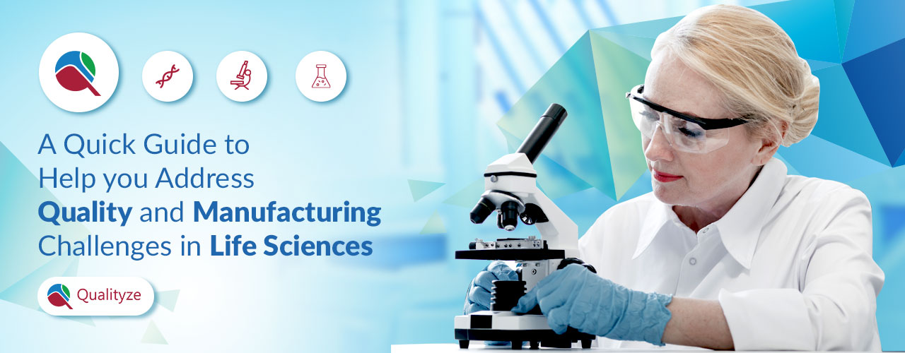 A Quick Guide to Help you Address Quality and Manufacturing Challenges in Life Sciences