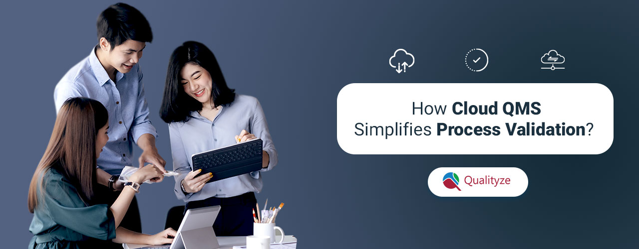 How Cloud QMS Simplifies Process Validation?