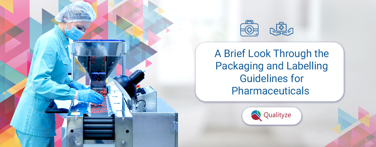 A Brief Look Through the Packaging and Labelling Guidelines for Pharmaceuticals