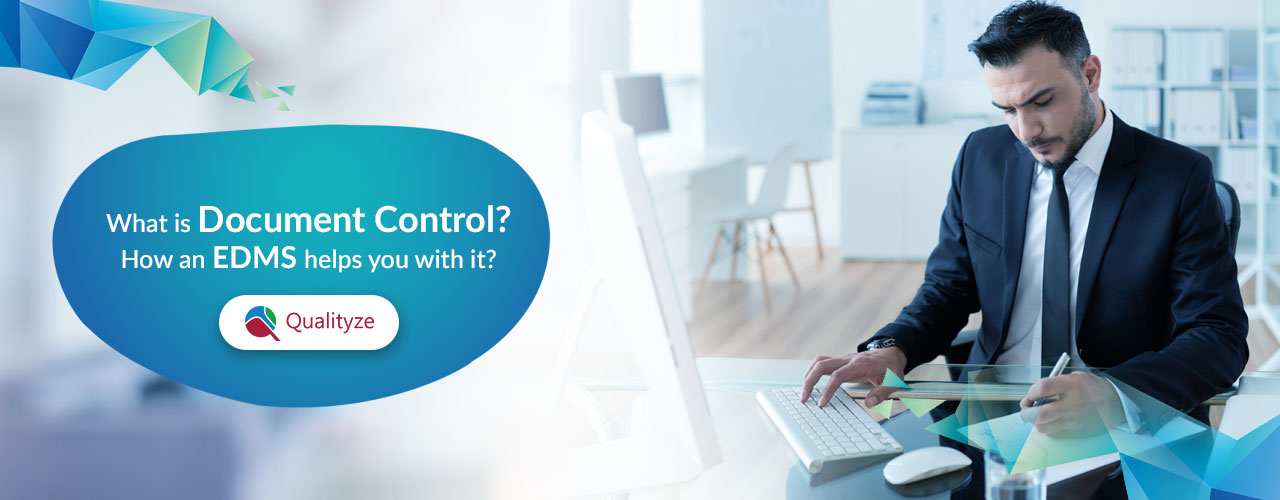 What is Document Control? How an EDMS helps you with it?