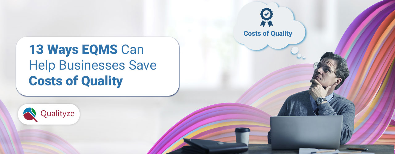 13 Ways EQMS Can Help Businesses to Save Costs of Quality