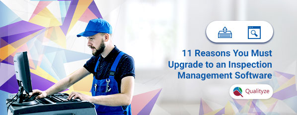 11 Reasons You Must Upgrade to an Inspection Management Software