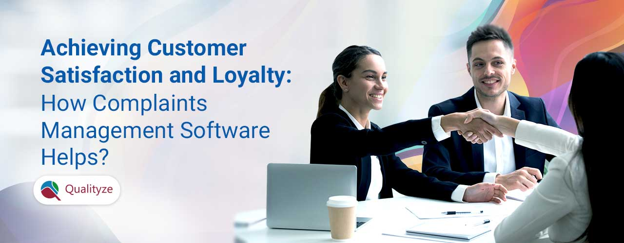 Achieving Customer Satisfaction and Loyalty : How Complaints Management Software Helps?