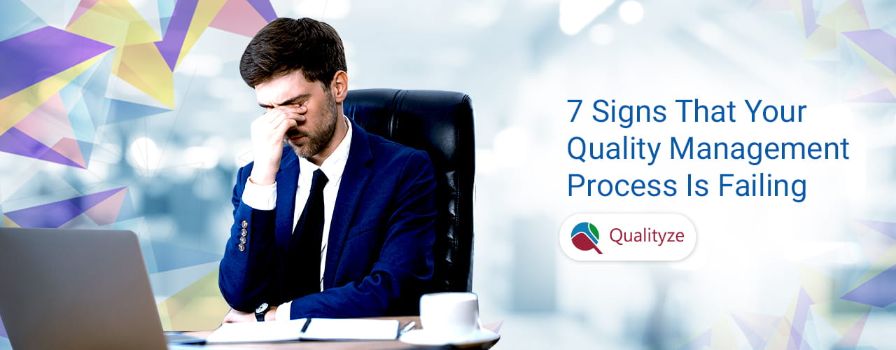 7 Signs that your Quality Management Process is Failing