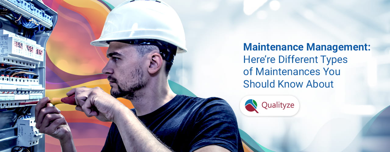 Maintenance Management: Here're Different Types of Maintenances You Should Know About