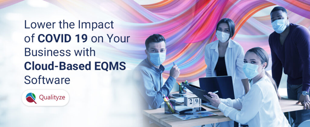 Lower the Impact of COVID 19 with Cloud-Based EQMS Software