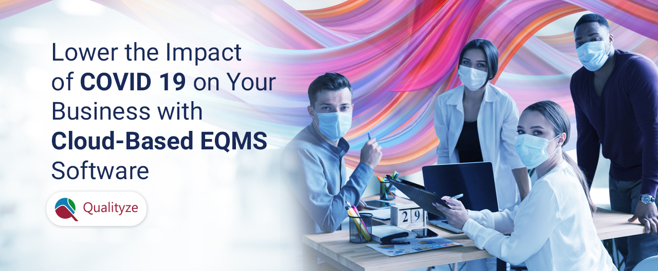 Lower the Impact of COVID 19 on Your Business with Cloud-Based EQMS Software