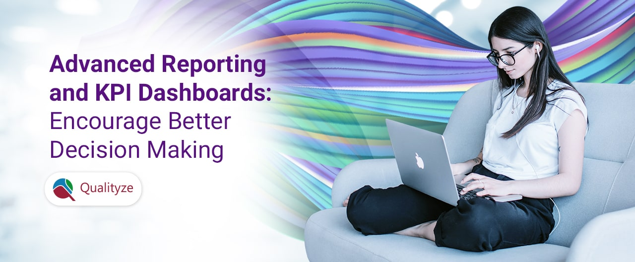 Advanced Reporting and KPI Dashboards: Encourage Better Decision Making