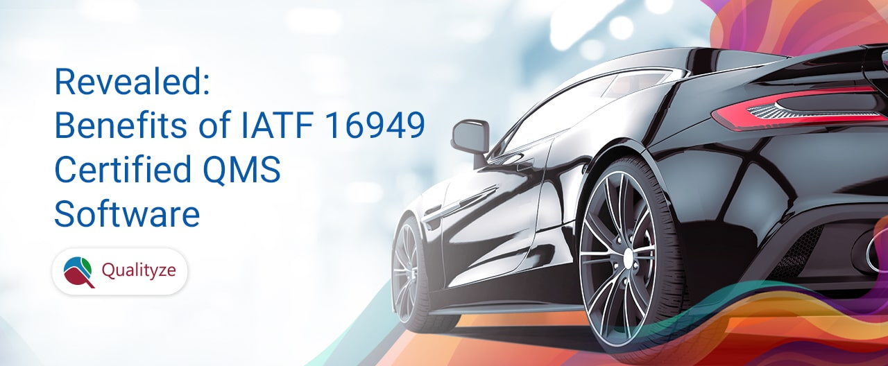 Revealed: Benefits of IATF 16949 Compliant QMS Software
